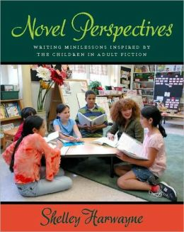 Novel Perspectives: Writing Mini-lessons Inspired by the Children in Adult Fiction
