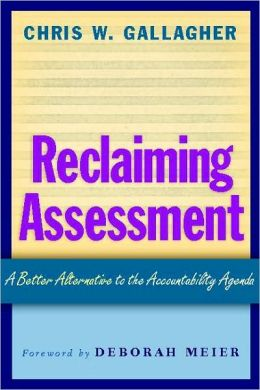 Reclaiming Assessment: A Better Alternative to the Accountability Agenda