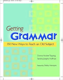 Getting Grammar: 150 New Ways to Teach an Old Subject