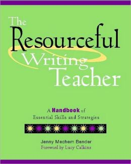 The Resourceful Writing Teacher: A Handbook of Essential Skills and Strategies