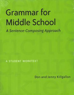 Grammar for Middle School: A Sentence-Composing Approach--A Student Worktext