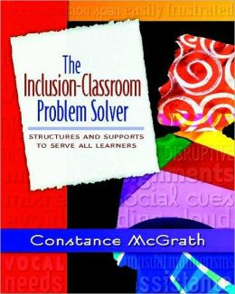 The Inclusion-Classroom Problem Solver: Structures and Support to Serve All Learners