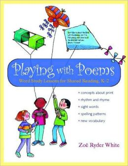 Playing with Poems: Word Study Lessons for Shared Reading, K-2