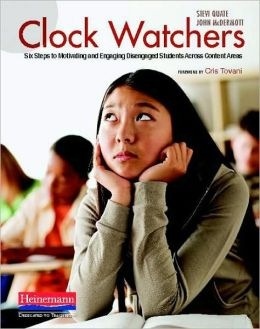 Clock Watchers: Six Steps to Motivating and Engaging Disengaged Students Across Content Areas