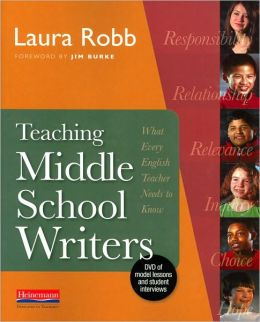 Teaching Middle School Writers: What Every English Teacher Needs to Know [With DVD]