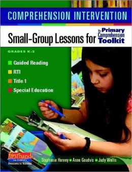 Comprehension Intervention: Small-Group Lessons for the Primary Comprehension Toolkit