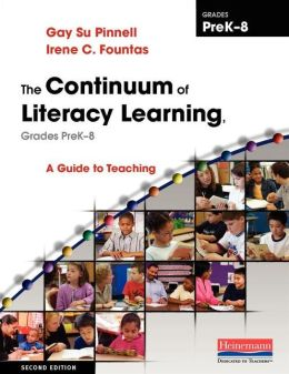 The Continuum of Literacy Learning, Grades PreK-8: A Guide to Teaching, Second Edition