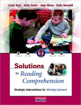 Solutions for Reading Comprehension: Strategic Interventions for Striving Learners, K-6