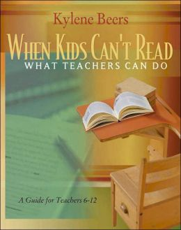 When Kids Can't Read What Teachers Can Do: A Guide for Teachers 6-12