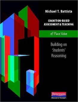 Cognition-Based Assessment and Teaching of Place Value: Building on Students' Reasoning