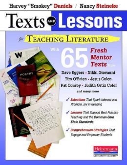 Texts and Lessons for Teaching Literature: With 65 Fresh Mentor Texts from Dave Eggers, Nikki Giovanni, Pat Conroy, Jesus Colon, Tim O'Brien, Judith O