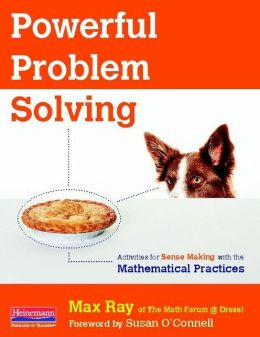 Powerful Problem Solving: Activities for Sense Making with the Mathematical Practices