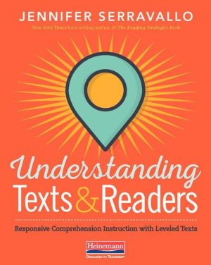 Book Understanding Texts & Readers: Responsive Comprehension Instruction with Leveled Texts