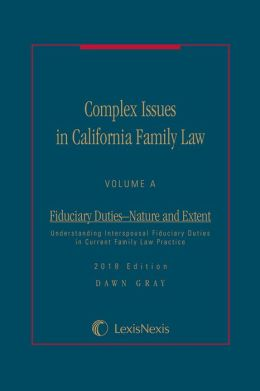 Complex Issues in California Family Law - Volume A: Fiduciary Duties—Nature and Effect