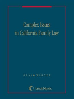 Complex Issues in California Family Law - Volume J: Building Blocks of Family Law Cases