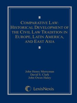 Comparative Law: Historical Development of the Civil Law Tradition in Europe, Latin America, and East Asia