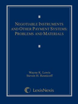 Negotiable Instruments and Other Payment Systems: Problems and Materials