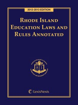 Rhode Island Education Laws and Rules Annotated, 2012-2013 Edition