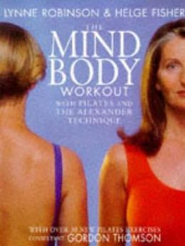 The Mind-Body Workout: With Pilates and The Alexander Technique