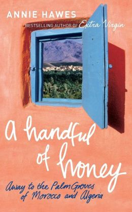 Handful of Honey: Among the Palm Groves of North Africa