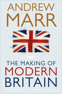 The Making of Modern Britain: From Queen Victoria to V.E. Day