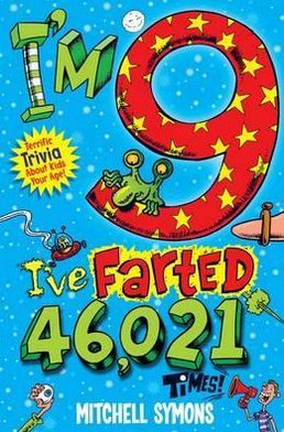 I'm 9 and I've Farted 46,021 Times!: Terrific Trivia about Kids Your Age