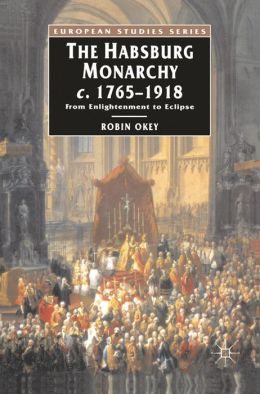 Habsburg Monarchy, c.1765-1918: From Enlightenment to Eclipse
