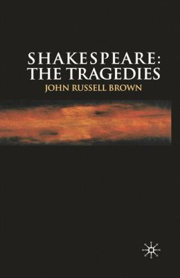 Shakespeare: the Tragedies: The Tragedies