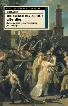 French Revolution, 1789-1804: Liberty, Authority and the Search for Stability