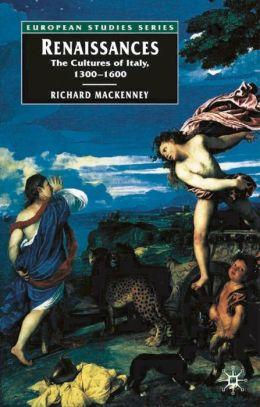 Renaissances: The Cultures of Italy, C.1300-C.1600 (European Studies Series)