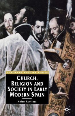 Church, Religion And Society In Early Modern Spain