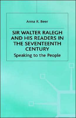 Sir Walter Ralegh and His Readers in the Seventeenth Century : Speaking to the People