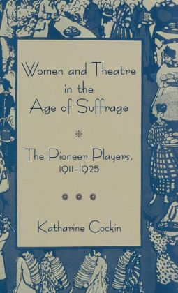 Women and Theatre in the Age of Suffrage: The Pioneer Players, 1911-1925