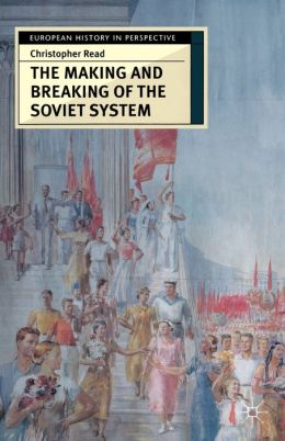 Making and Breaking of the Soviet System: An Interpretation