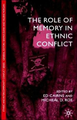 Role Of Memory In Ethnic Conflict