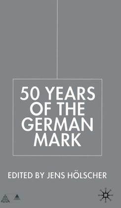 50 Years of the German Mark: Essays in Honour of Stephen F. Frowen