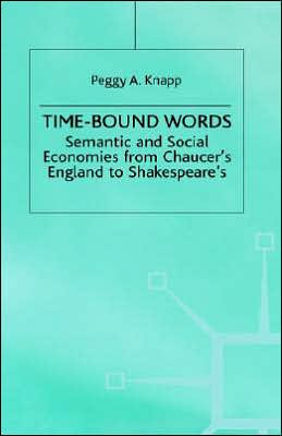 Time-Bound Words: Semantic and Social Economies from Chaucer's England to Shakespeare's