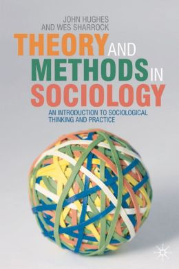 Theory and Methods in Sociology: An Introduction to Sociological Thinking and Practice