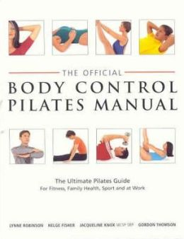 The Official Body Control Pilates Manual: The Ultimate Guide to the Pilates M