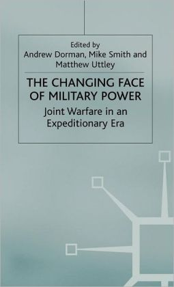 Changing Face of Military Power: Joint Warfare in an Expeditionary Era