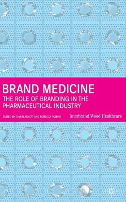 Brand Medicine: The Role of Branding in the Pharmaceutical Industry