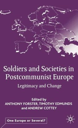 Soldiers and Societies in Post-Communist Europe: Legitimacy and Change