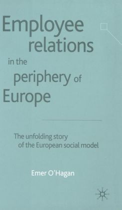Employee Relations in the Periphery of Europe: The Unfolding Story of the European Social Model