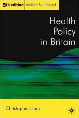 Health Policy in Britain: The Politics and Organisation of the National Health Service