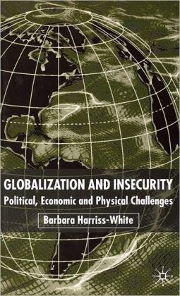 Globalization and Insecurity: Political,Economic and Physical Challenges