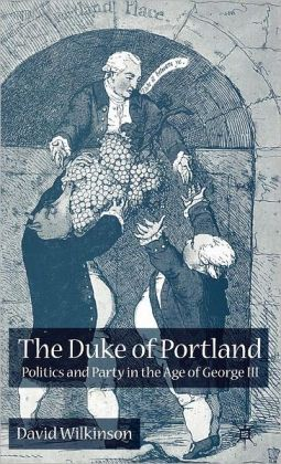 Duke of Portland: Politics and Party in the Age of George III