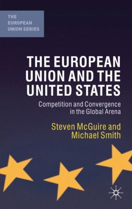 European Union and the United States: Competition and Convergence in the Global Arena