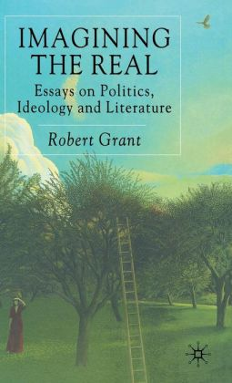 Imagining the Real: Essays on Politics, Ideology and Literature