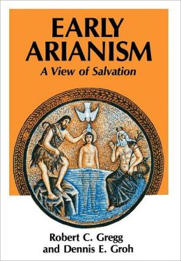 Early Arianism: A View of Salvation
