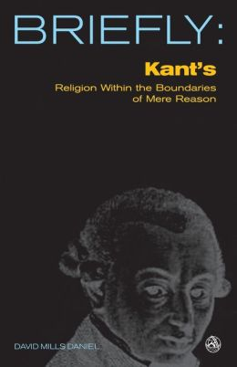Briefly: Kant's Religion Within the Boundaries of Mere Reason